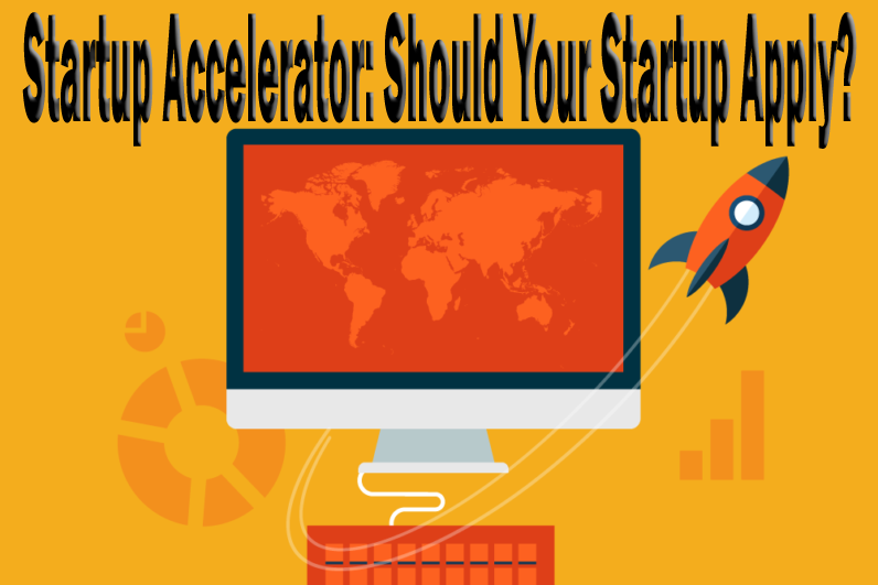 Startup Accelerator: Should Your Startup Apply?