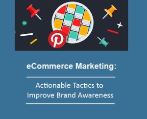 eCommerce Marketing: Actionable Tactics to Improve Brand Awareness