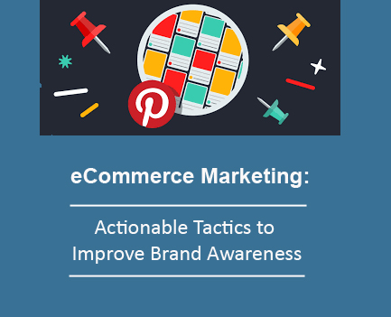 eCommerce Marketing: Actionable Tactics to Improve Brand Awareness