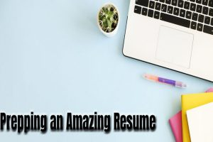 Tips for Prepping an Amazing Resume